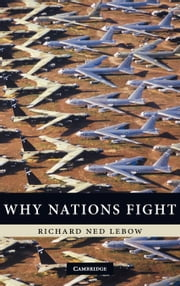 Why Nations Fight ebook by Lebow, Richard Ned