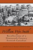 William Wye Smith - Recollections of a Nineteenth Century Scottish Canadian ebook by Scott A. McLean, Michael E. Vance