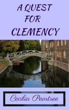 A Quest for Clemency ebook by Cecilia Peartree
