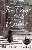 The Dogs and the Wolves ebook by Irène Némirovsky, Sandra Smith