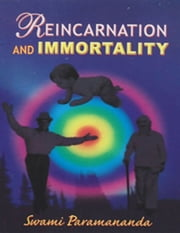 Reincarnation and Immortality ebook by Swami Paramananda