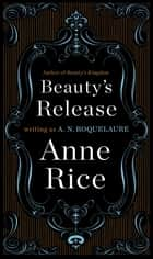 Beauty's Release ebook by A. N. Roquelaure,Anne Rice