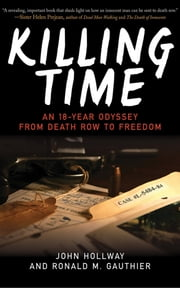 Killing Time - An 18-Year Odyssey from Death Row to Freedom ebook by John Hollway,Ronald M. Gauthier