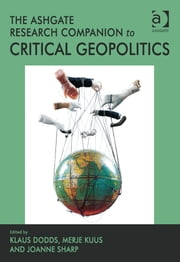 The Ashgate Research Companion to Critical Geopolitics ebook by Assoc Prof Merje Kuus,Professor Joanne Sharp,Professor Klaus Dodds