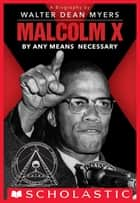 Malcolm X: By Any Means Necessary (Scholastic Focus) ebook by Walter Dean Myers