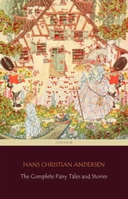 The Complete Fairy Tales and Stories [168 Tales in the chronological order of publication] (Centaur Classics) ebook by Hans Christian Andersen,Hans Christian Andersen