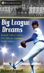 Big League Dreams - Baseball Hall of Fame's first African-Canadian, Fergie Jenkins ebook by Richard Brignall