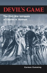 Devil's Game - The Civil War Intrigues of Charles A. Dunham ebook by Carman Cumming