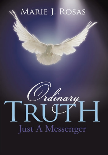 Ordinary Truth - Just A Messenger ebook by Marie J. Rosas