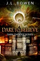 Dare to Believe ebook by JL Bowen
