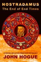 Nostradamus: The End of End Times ebook by John Hogue