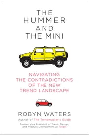 The Hummer and the Mini - Navigating the Contradictions of the New Trend Landscape ebook by Robyn Waters