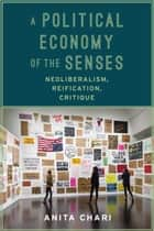 A Political Economy of the Senses ebook by Anita Chari
