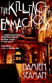 The Killing Of Emma Gross - A Detective Novel About A True Crime In The Weimar Republic ebook by Damien Seaman