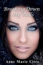 Breaking Down My Walls ebook by Anne Marie Citro