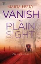 Vanish in Plain Sight (Mills & Boon M&B) (Brotherhood of the Raven, Book 2) eBook by Marta Perry