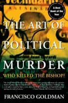 The Art of Political Murder ebook by Francisco Goldman
