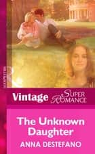 The Unknown Daughter (Mills & Boon Vintage Superromance) (A Little Secret, Book 12) eBook by Anna DeStefano
