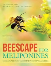 Beescape for Meliponines - Conservation of Indo-Malayan Stingless Bees ebook by Abu Hassan Jalil