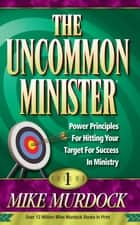The Uncommon Minister Volume 1 ebook by Mike Murdock