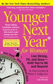 Younger Next Year for Women - Live Strong, Fit, and Sexy—Until You're 80 and Beyond ebook by Chris Crowley, Henry S. Lodge, M.D.,...