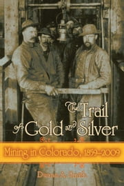The Trail of Gold and Silver ebook by Duane A. Smith