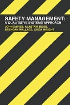 Safety Management - A Qualitative Systems Approach ebook by John Davies, Alastair Ross, Brendan Wallace,...
