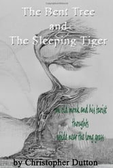 The Bent Tree and the Sleeping Tiger ebook by christopher dutton