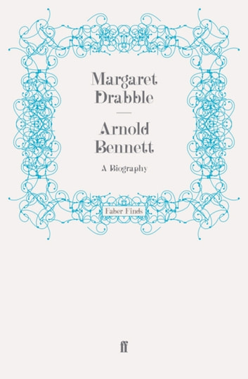 Arnold Bennett - A Biography ebook by Margaret Drabble