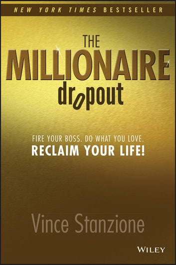 The Millionaire Dropout - Fire Your Boss. Do What You Love. Reclaim Your Life! ebook by Vince Stanzione