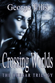 Crossing Worlds - The Bhesar Trilogy, #2 ebook by George Ellis