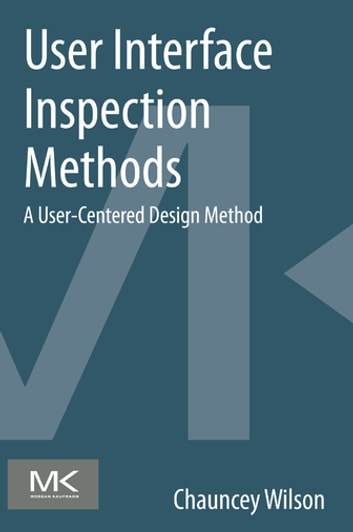 User Interface Inspection Methods - A User-Centered Design Method ebook by Chauncey Wilson