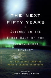 The Next Fifty Years - Science in the First Half of the Twenty-first Century ebook by