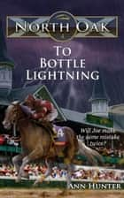 To Bottle Lightning ebook by Ann Hunter
