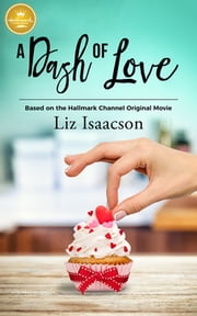 A Dash of Love - Based on the Hallmark Channel Original Movie ebook by Liz Isaacson