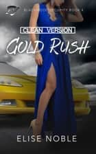 Gold Rush - Clean Version ebook by Elise Noble
