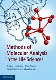 Methods of Molecular Analysis in the Life Sciences ebook by Andreas Hofmann, Anne Simon, Tanja Grkovic,...
