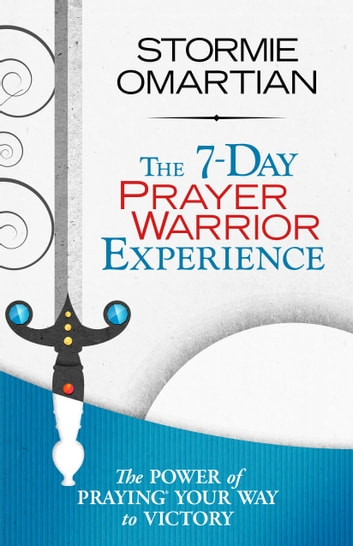 The 7-Day Prayer Warrior Experience (Free One-Week Devotional) ebook by Stormie Omartian