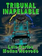 Tribunal Inapelable ebook by Luis Carlos Molina Acevedo