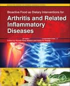 Bioactive Food as Dietary Interventions for Arthritis and Related Inflammatory Diseases - Bioactive Food in Chronic Disease States ebook by Ronald Ross Watson, Victor R. Preedy