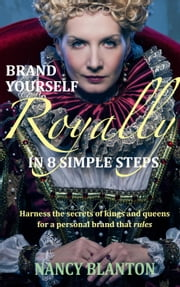 Brand Yourself Royally in 8 Simple Steps ebook by Nancy Blanton
