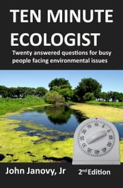 Ten Minute Ecologist: Twenty Answered Questions for Busy People Facing Environmental Issues ebook by John Janovy Jr