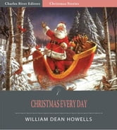 Christmas Every Day (Illustrated Edition) ebook by William Dean Howells