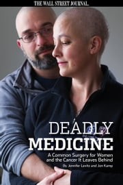 Deadly Medicine: A Common Surgery For Women and the Cancer It Leaves Behind ebook by The Wall Street Journal