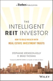 The Intelligent REIT Investor - How to Build Wealth with Real Estate Investment Trusts ebook by Stephanie Krewson-Kelly,R. Brad Thomas