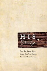 HIS Story: Get to Know Jesus Like You've Never Known Him Before ebook by Roger Storms and Matt Myers