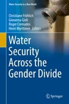 Water Security Across the Gender Divide ebook by Henri Myrttinen, Roger Cremades, Giovanna Gioli,...