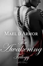 The Awakening Trilogy - Books 1, 2 and 3 ebook by Mael d'Armor