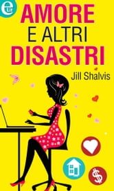 Amore e altri disastri ebook by Jill Shalvis