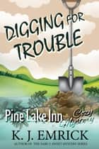 Digging For Trouble - Pine Lake Inn, #2 ebook by K.J. Emrick